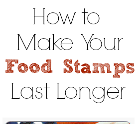 How to Make Your Food Stamps Last Longer