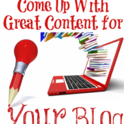 Easy Ways to Come Up With Great Content for Your Blog