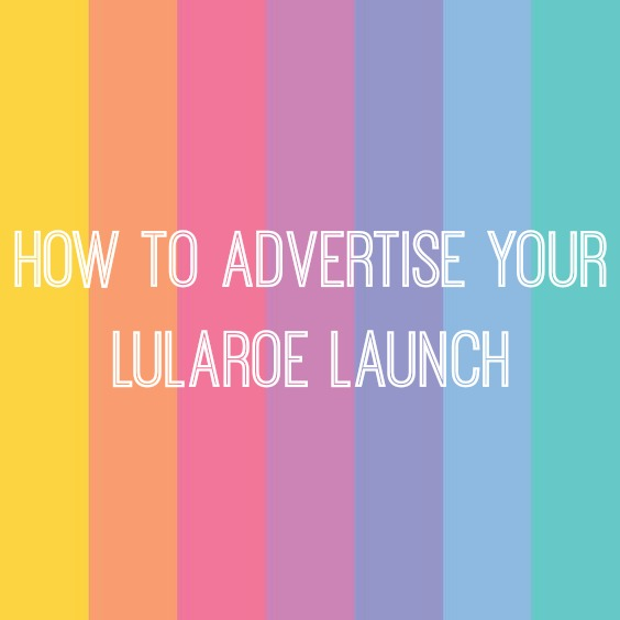 How to Advertise Your LuLaRoe Launch