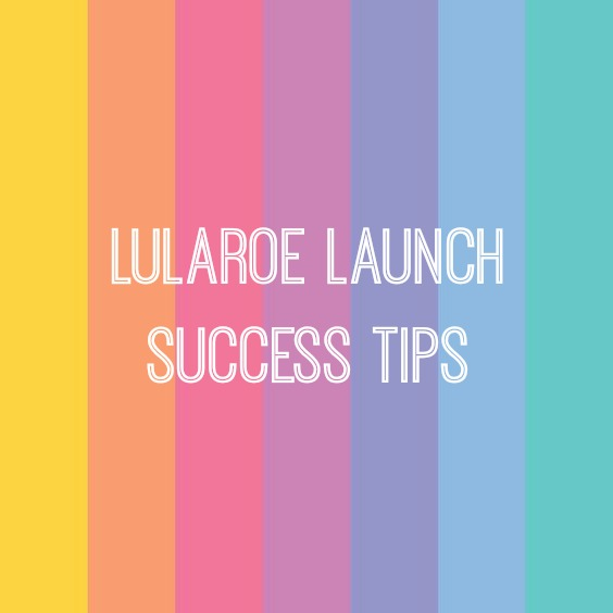 LuLaRoe Launch Success Tips