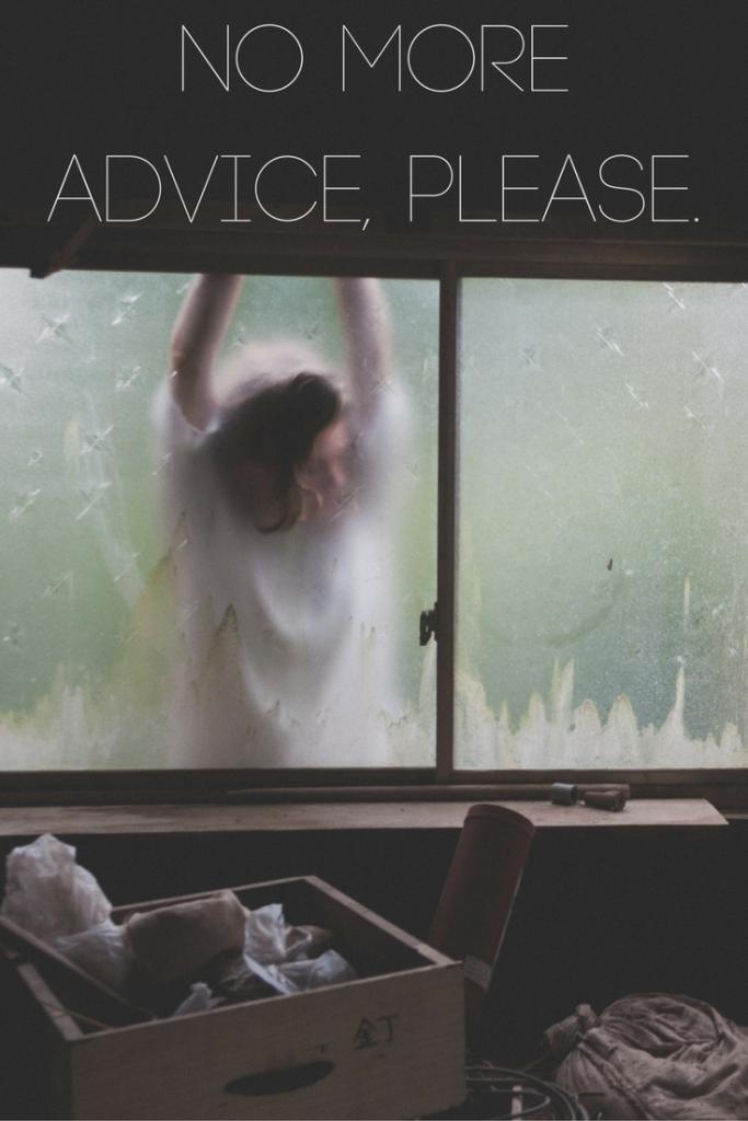 No More Advice, Please.