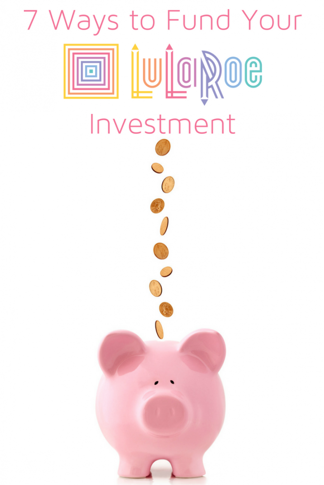 7 Ways to Fund Your LuLaRoe Investment