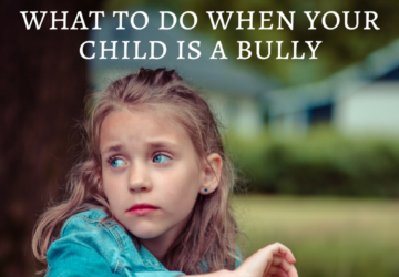 What to do When Your Child is a Bully