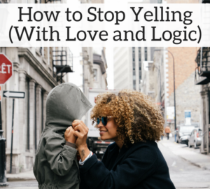 How to Stop Yelling With Love and Logic